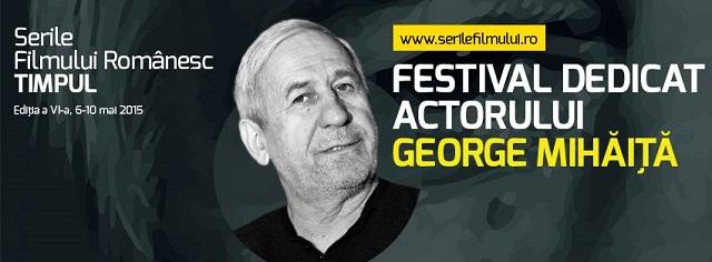 """""""Serile Filmului Românesc TIMPUL"""", festival dedicat actorului George Mihăiţă"""